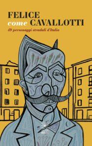 """Copertina del libro """"Felice come Cavallotti"""""""