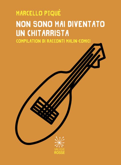"""""""Non sono mai diventato un chitarrista"""" di Marcello Piqué"""