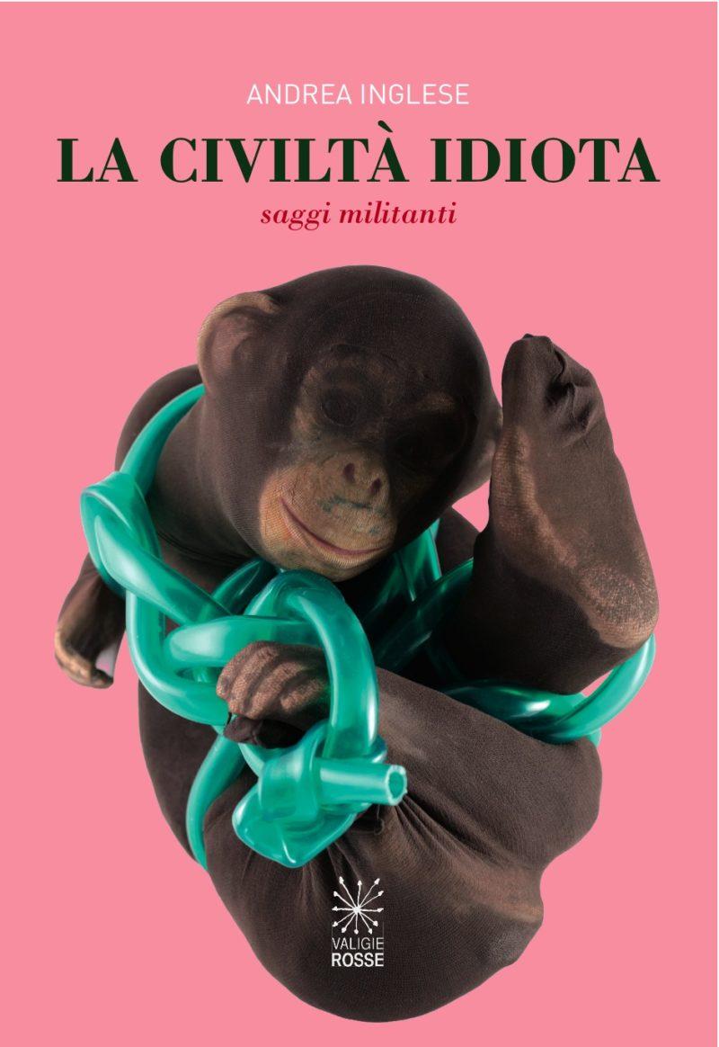 """Copertina di """"La Civiltà Idiota"""" di Andrea Inglese"""