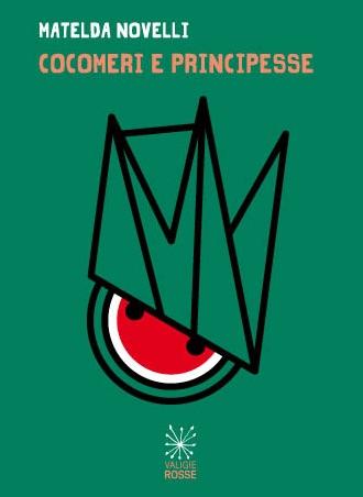 """Copertina di """"Cocomeri e principesse"""" di Matelda Novelli"""