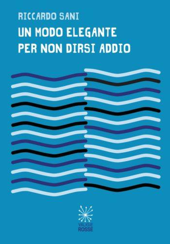 """Copertina di """"Un modo elegante per non dirsi addio"""" di Riccardo Sani, Valigie Rosse 2019"""