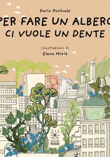 """Copertina di """"Per fare un albero ci vuole un dente"""" di Dario Pontuale, illustrazioni di Elena Miele"""